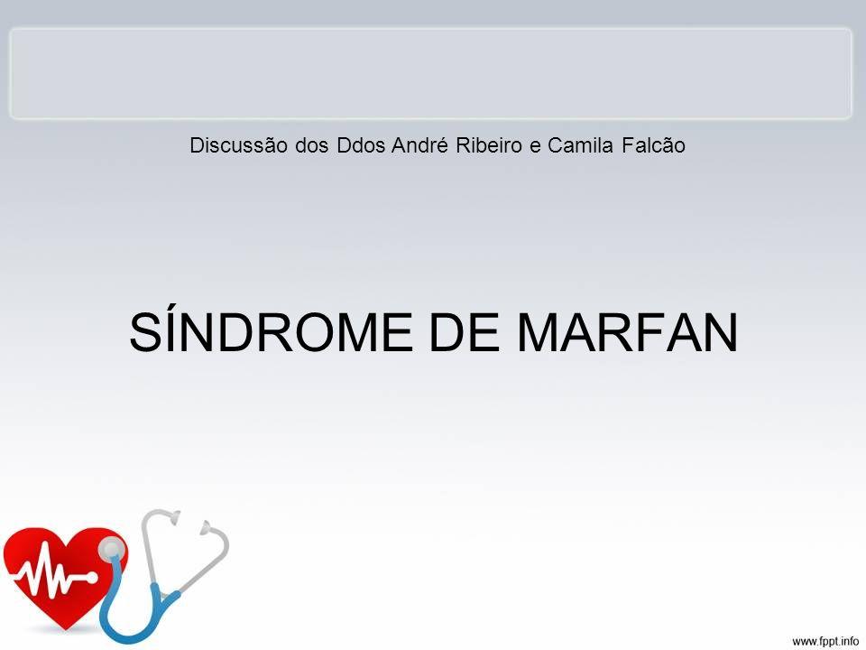 SÍNDROME DE MARFAN Discussão dos Ddos André Ribeiro e Camila Falcão