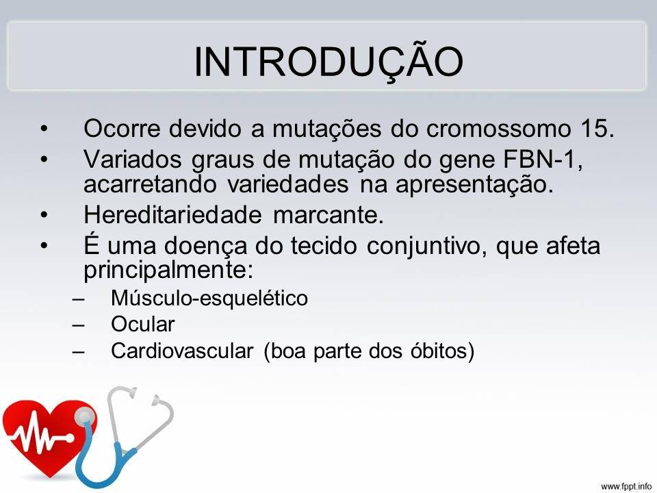 INTRODUÇÃO Ocorre devido a mutações do cromossomo 15. Variados graus de mutação do gene FBN-1, acarretando variedades na apresentação. Hereditariedade