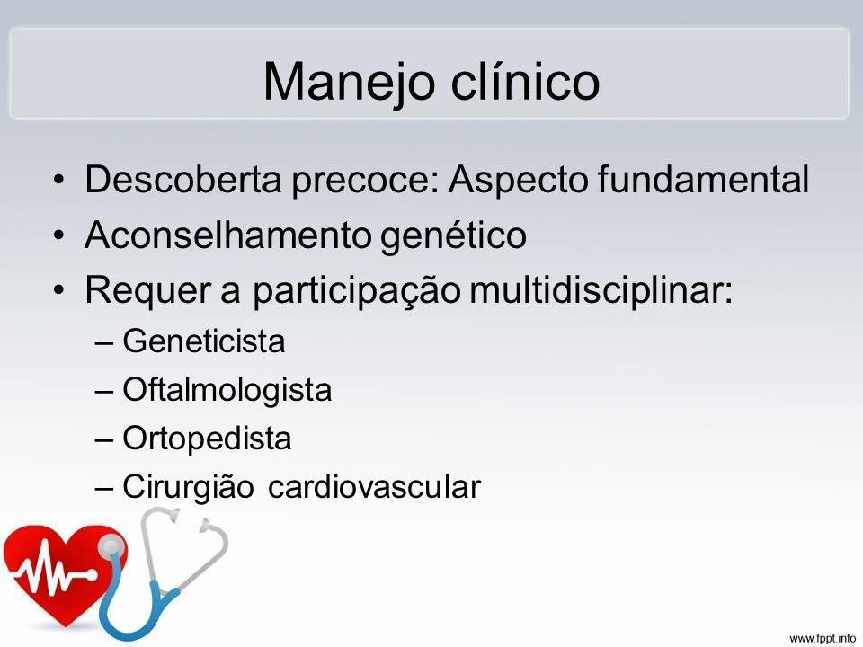 Manejo clínico Descoberta precoce: Aspecto fundamental Aconselhamento genético Requer a participação multidisciplinar: –Geneticista –Oftalmologista –O