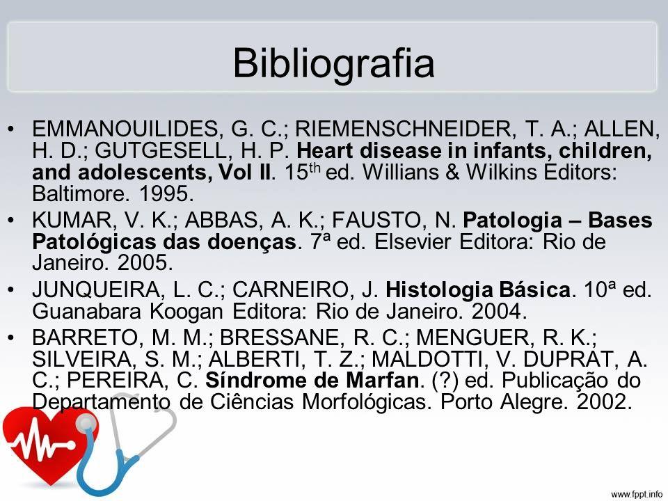 Bibliografia EMMANOUILIDES, G. C.; RIEMENSCHNEIDER, T. A.; ALLEN, H. D.; GUTGESELL, H. P. Heart disease in infants, children, and adolescents, Vol II.
