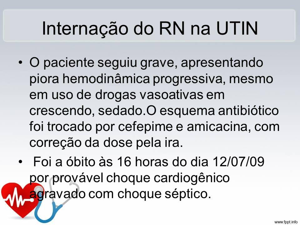 Internação do RN na UTIN O paciente seguiu grave, apresentando piora hemodinâmica progressiva, mesmo em uso de drogas vasoativas em crescendo, sedado.