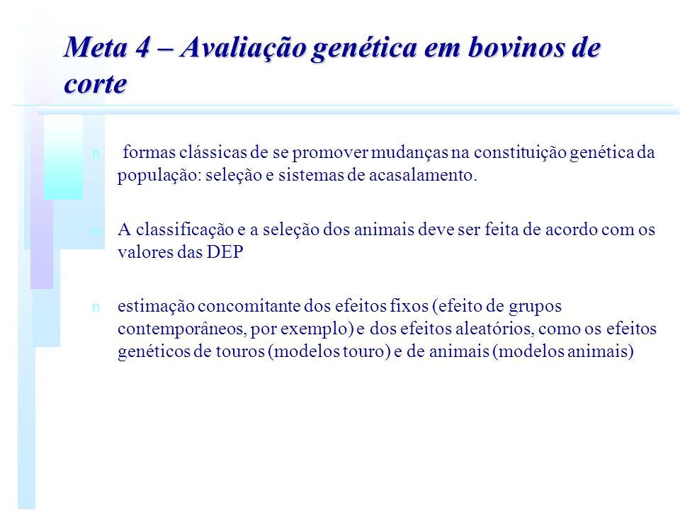 Meta 4 – Avaliação genética em bovinos de corte n n formas clássicas de se promover mudanças na constituição genética da população: seleção e sistemas