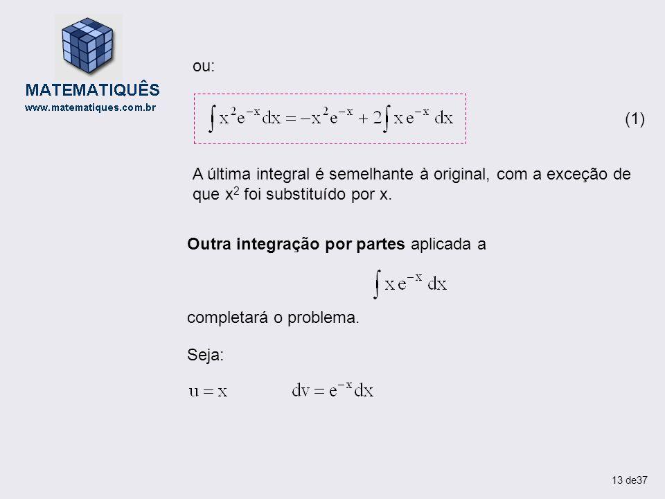 A última integral é semelhante à original, com a exceção de que x 2 foi substituído por x. ou: (1) Outra integração por partes aplicada a completará o