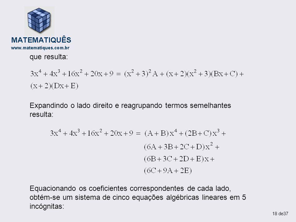 que resulta: Expandindo o lado direito e reagrupando termos semelhantes resulta: Equacionando os coeficientes correspondentes de cada lado, obtém-se u