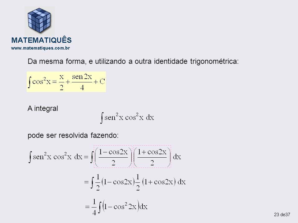 Da mesma forma, e utilizando a outra identidade trigonométrica: A integral pode ser resolvida fazendo: 23 de37