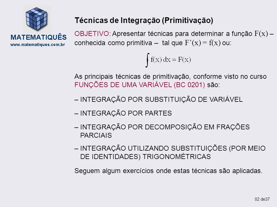 02 de37 Técnicas de Integração (Primitivação) OBJETIVO: Apresentar técnicas para determinar a função F(x) – conhecida como primitiva – tal que F(x) =