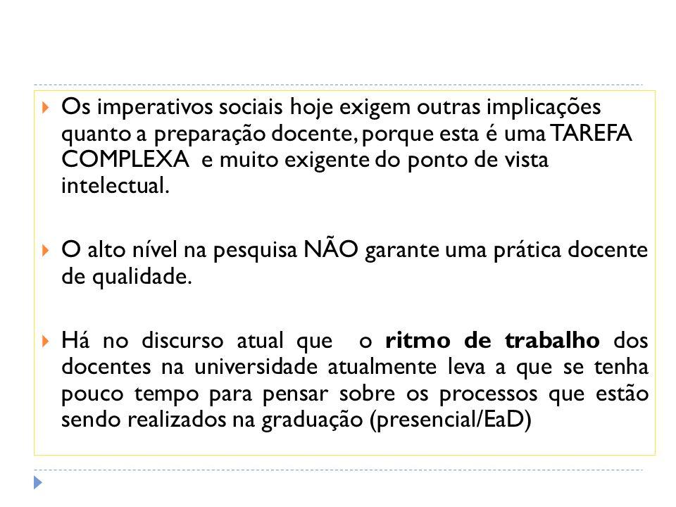 Os imperativos sociais hoje exigem outras implicações quanto a preparação docente, porque esta é uma TAREFA COMPLEXA e muito exigente do ponto de vist