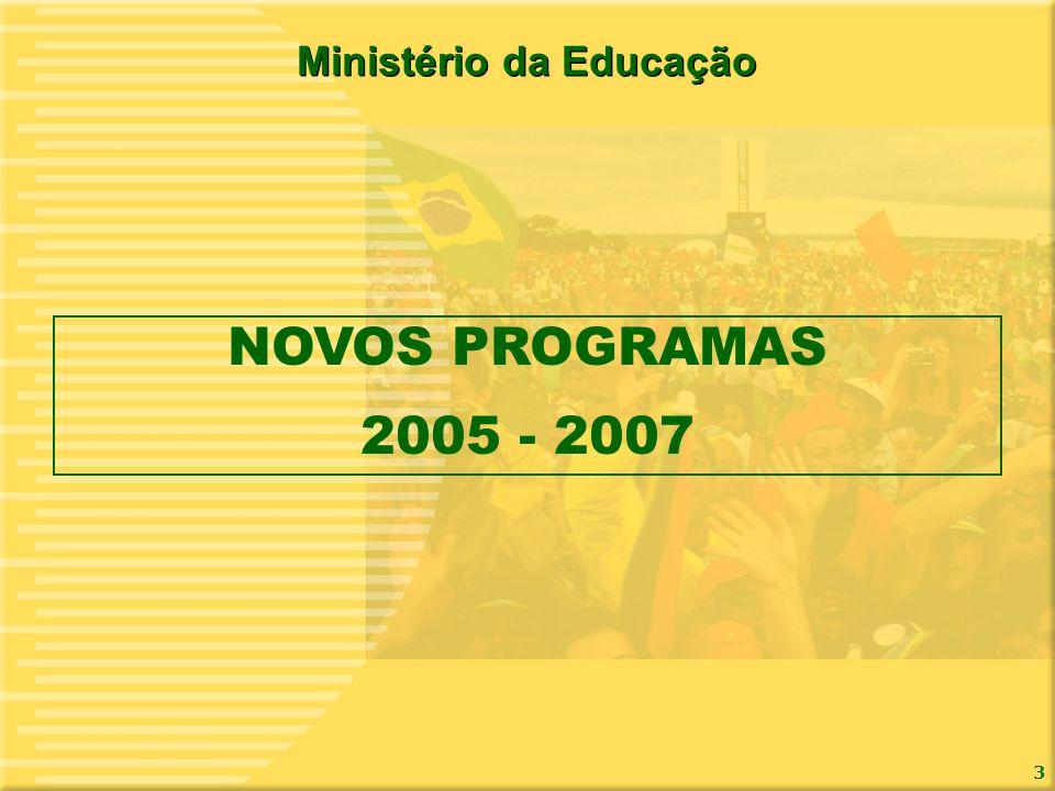 3 Ministério da Educação NOVOS PROGRAMAS 2005 - 2007