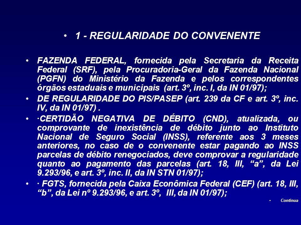 1 - REGULARIDADE DO CONVENENTE FAZENDA FEDERAL, fornecida pela Secretaria da Receita Federal (SRF), pela Procuradoria-Geral da Fazenda Nacional (PGFN)