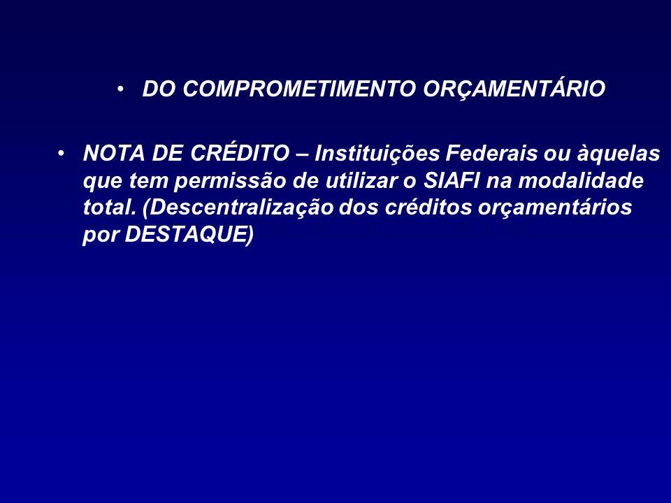 DO COMPROMETIMENTO ORÇAMENTÁRIO NOTA DE CRÉDITO – Instituições Federais ou àquelas que tem permissão de utilizar o SIAFI na modalidade total. (Descent
