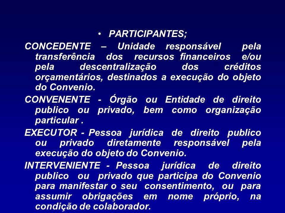 PARTICIPANTES; CONCEDENTE – Unidade responsável pela transferência dos recursos financeiros e/ou pela descentralização dos créditos orçamentários, des