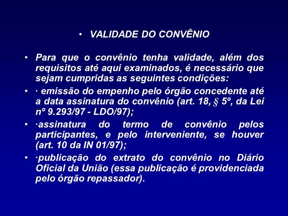 VALIDADE DO CONVÊNIO Para que o convênio tenha validade, além dos requisitos até aqui examinados, é necessário que sejam cumpridas as seguintes condiç