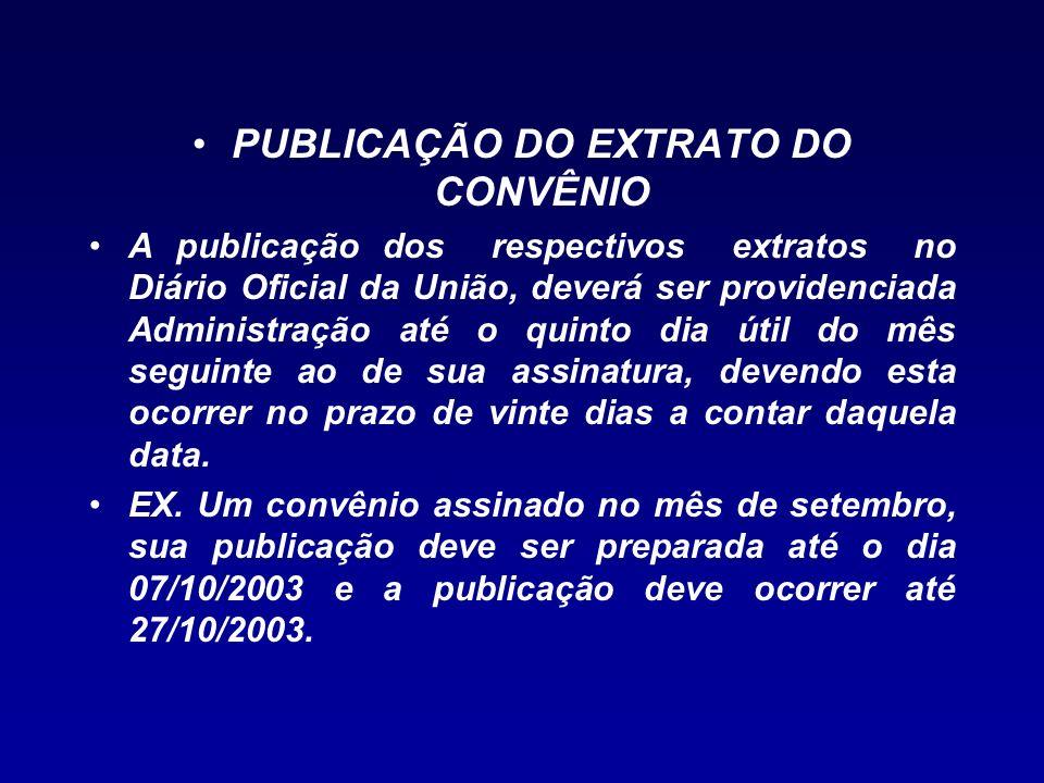 PUBLICAÇÃO DO EXTRATO DO CONVÊNIO A publicação dos respectivos extratos no Diário Oficial da União, deverá ser providenciada Administração até o quint