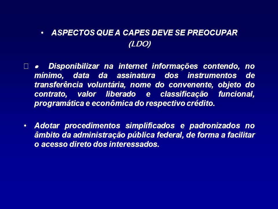 ASPECTOS QUE A CAPES DEVE SE PREOCUPAR (LDO) Disponibilizar na internet informações contendo, no mínimo, data da assinatura dos instrumentos de transf