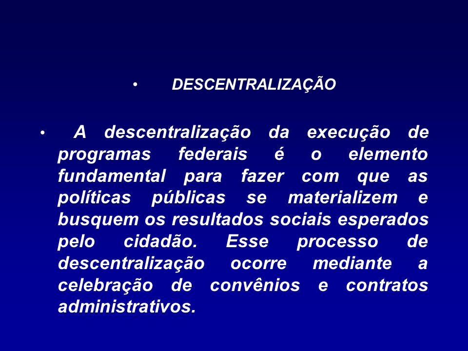 DESCENTRALIZAÇÃO A descentralização da execução de programas federais é o elemento fundamental para fazer com que as políticas públicas se materialize