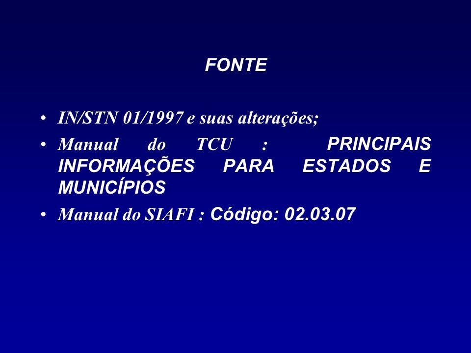FONTE IN/STN 01/1997 e suas alterações; Manual do TCU : PRINCIPAIS INFORMAÇÕES PARA ESTADOS E MUNICÍPIOS Manual do SIAFI : Código: 02.03.07