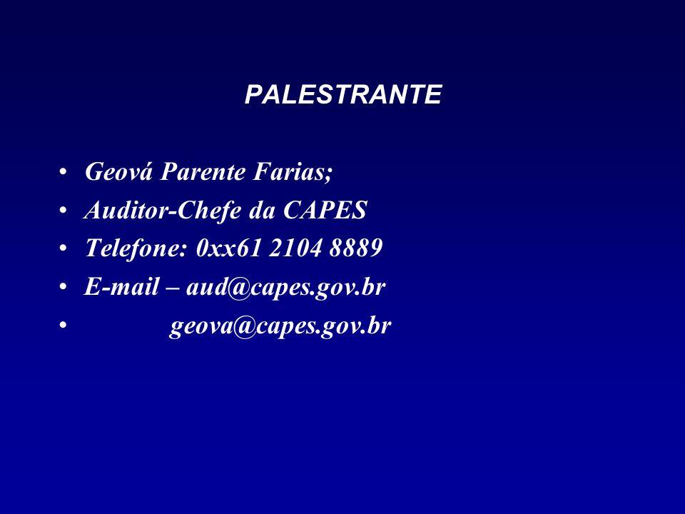 PALESTRANTE Geová Parente Farias; Auditor-Chefe da CAPES Telefone: 0xx61 2104 8889 E-mail – aud@capes.gov.br geova@capes.gov.br