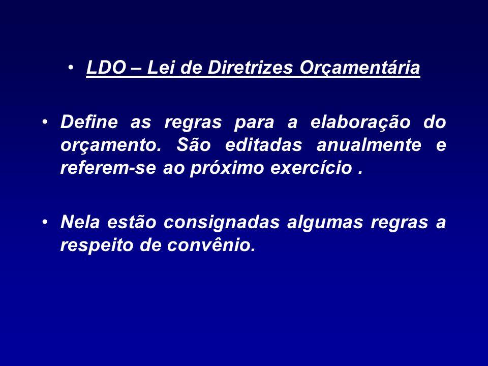 LDO – Lei de Diretrizes Orçamentária Define as regras para a elaboração do orçamento. São editadas anualmente e referem-se ao próximo exercício. Nela