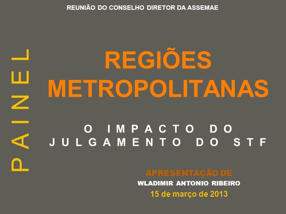your name REGIÕES METROPOLITANAS O IMPACTO DO JULGAMENTO DO STF APRESENTAÇÃO DE WLADIMIR ANTONIO RIBEIRO 15 de março de 2013 REUNIÃO DO CONSELHO DIRET