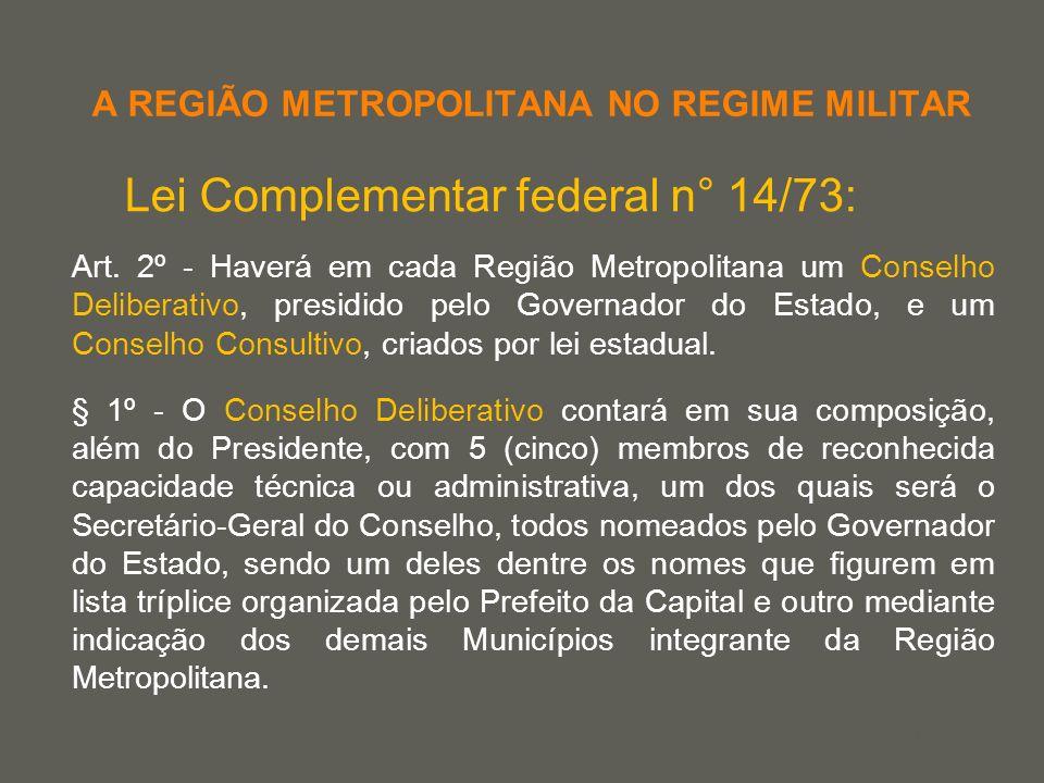 your name A REGIÃO METROPOLITANA NO REGIME MILITAR Lei Complementar federal n° 14/73: Art. 2º - Haverá em cada Região Metropolitana um Conselho Delibe