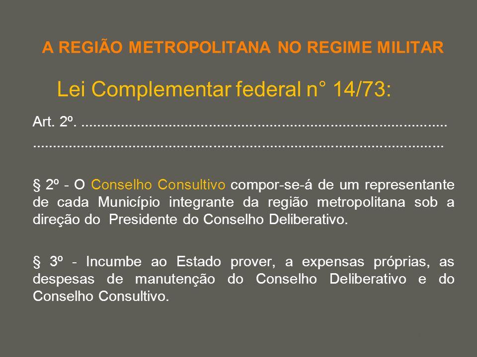 your name A REGIÃO METROPOLITANA NO REGIME MILITAR Lei Complementar federal n° 14/73: Art. 2º.........................................................