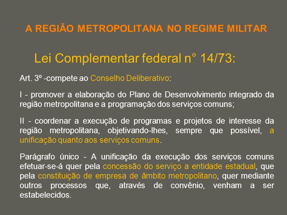 your name A REGIÃO METROPOLITANA NO REGIME MILITAR Lei Complementar federal n° 14/73: Art. 3º -compete ao Conselho Deliberativo: I - promover a elabor