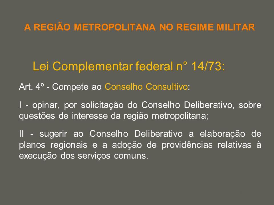 your name A REGIÃO METROPOLITANA NO REGIME MILITAR Lei Complementar federal n° 14/73: Art. 4º - Compete ao Conselho Consultivo: I - opinar, por solici