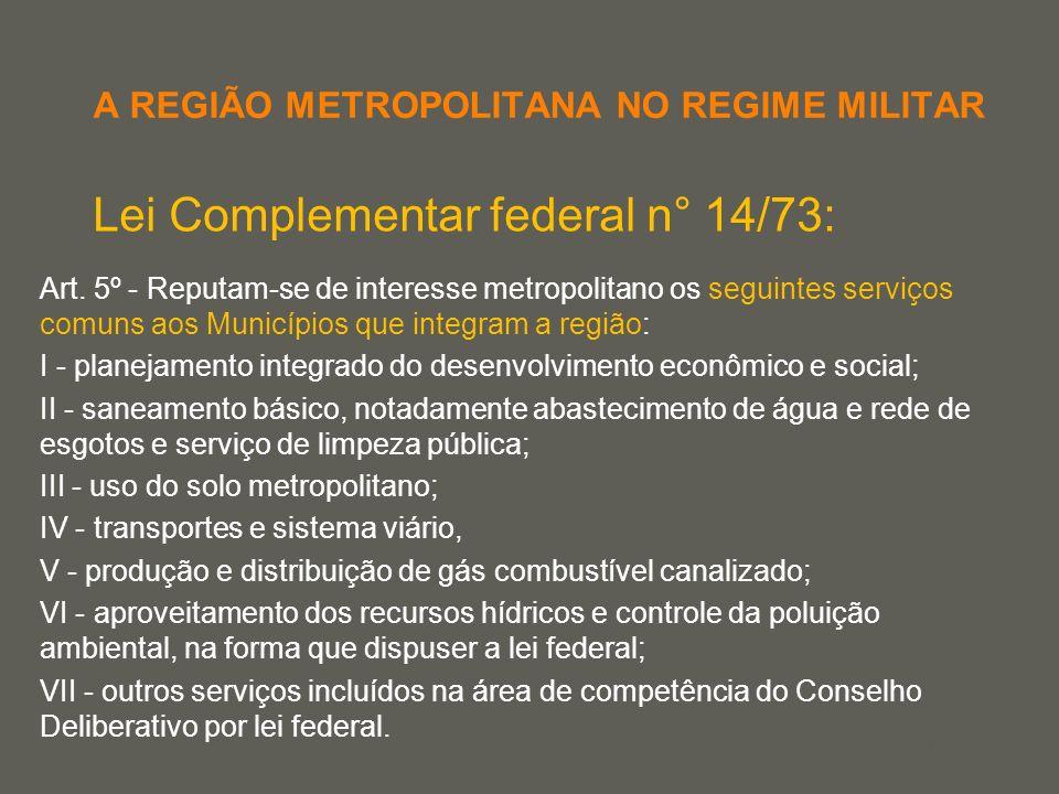your name A REGIÃO METROPOLITANA NO REGIME MILITAR Lei Complementar federal n° 14/73: Art. 5º - Reputam-se de interesse metropolitano os seguintes ser