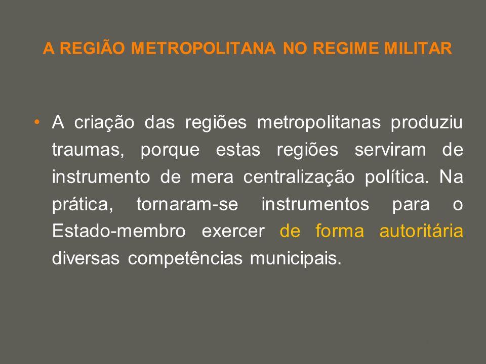 your name A REGIÃO METROPOLITANA NO REGIME MILITAR A criação das regiões metropolitanas produziu traumas, porque estas regiões serviram de instrumento