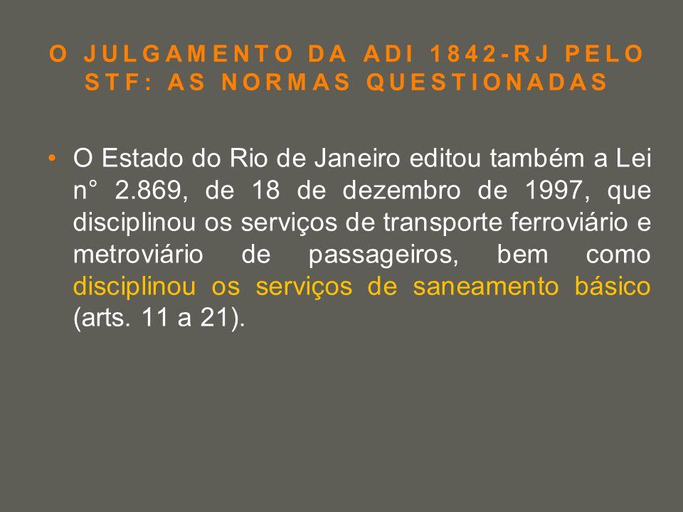 your name O JULGAMENTO DA ADI 1842-RJ PELO STF: AS NORMAS QUESTIONADAS O Estado do Rio de Janeiro editou também a Lei n° 2.869, de 18 de dezembro de 1