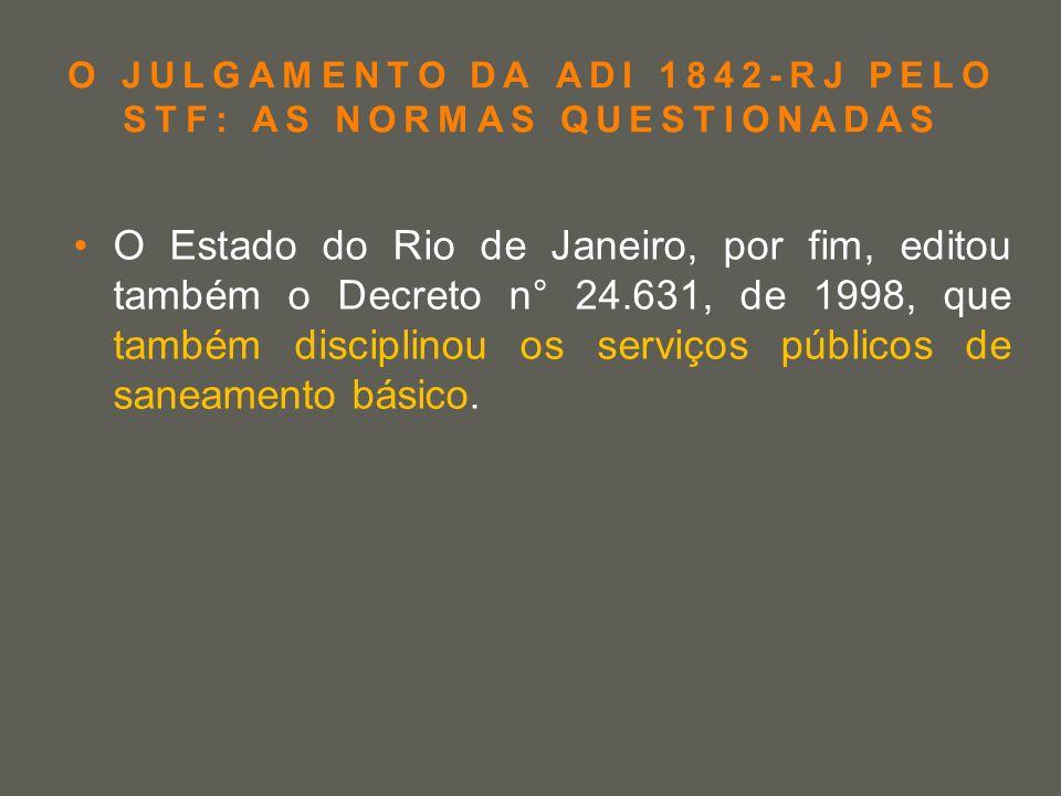 your name O JULGAMENTO DA ADI 1842-RJ PELO STF: AS NORMAS QUESTIONADAS O Estado do Rio de Janeiro, por fim, editou também o Decreto n° 24.631, de 1998
