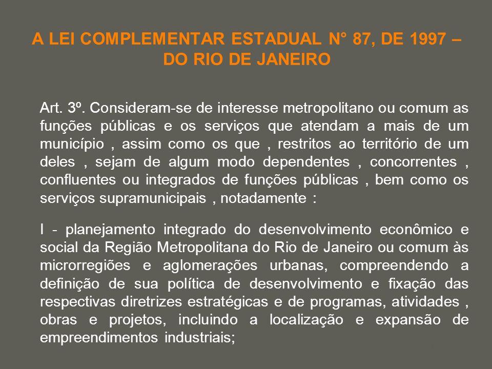 your name A LEI COMPLEMENTAR ESTADUAL N° 87, DE 1997 – DO RIO DE JANEIRO Art. 3º. Consideram-se de interesse metropolitano ou comum as funções pública