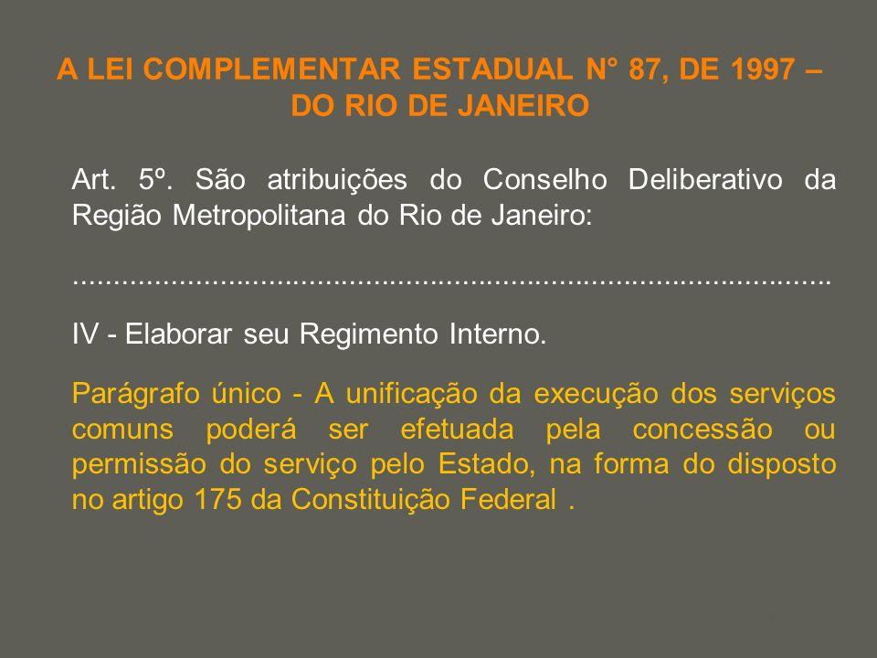 your name A LEI COMPLEMENTAR ESTADUAL N° 87, DE 1997 – DO RIO DE JANEIRO Art. 5º. São atribuições do Conselho Deliberativo da Região Metropolitana do