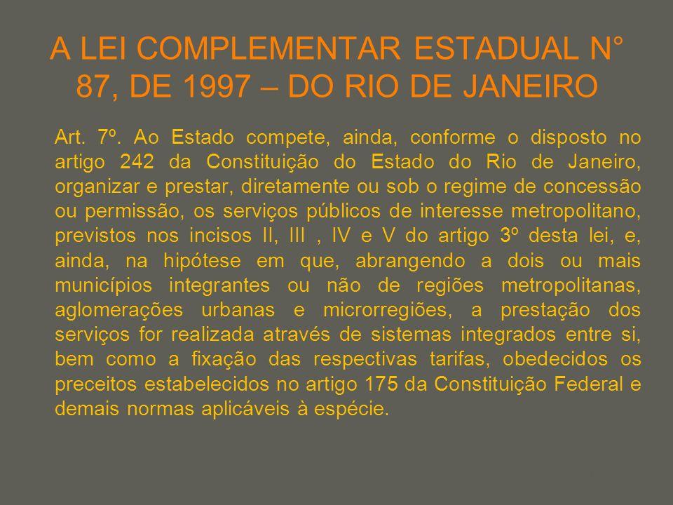 your name A LEI COMPLEMENTAR ESTADUAL N° 87, DE 1997 – DO RIO DE JANEIRO Art. 7º. Ao Estado compete, ainda, conforme o disposto no artigo 242 da Const