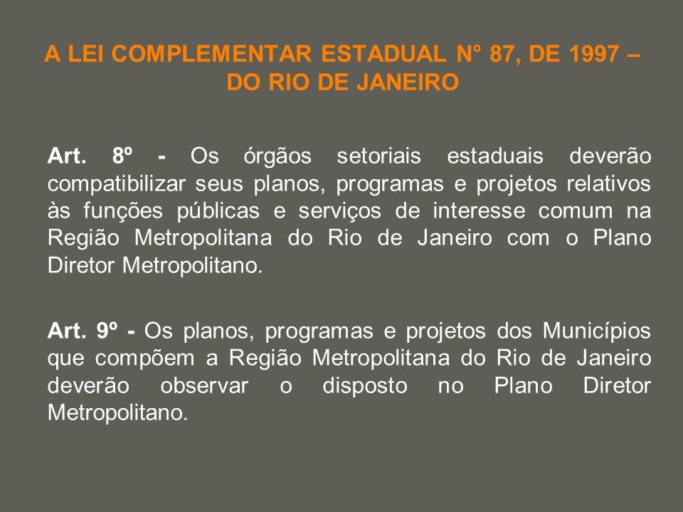 your name A LEI COMPLEMENTAR ESTADUAL N° 87, DE 1997 – DO RIO DE JANEIRO Art. 8º - Os órgãos setoriais estaduais deverão compatibilizar seus planos, p
