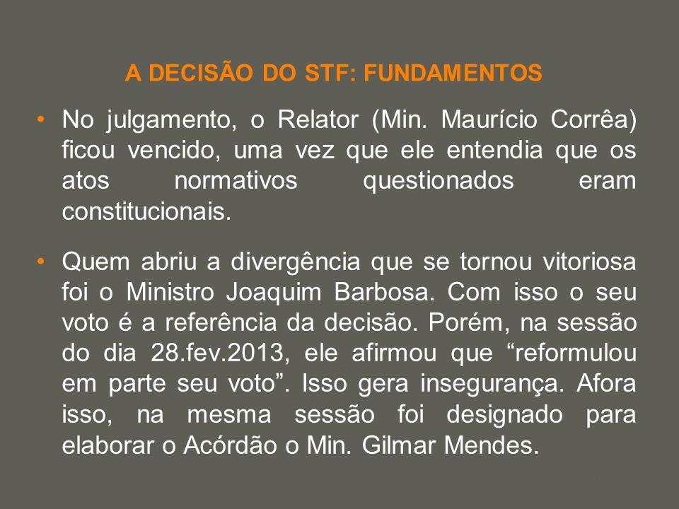 your name A DECISÃO DO STF: FUNDAMENTOS No julgamento, o Relator (Min. Maurício Corrêa) ficou vencido, uma vez que ele entendia que os atos normativos