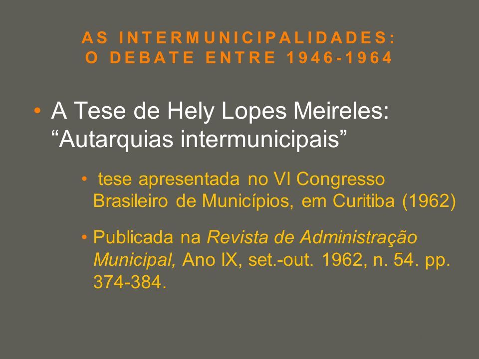 your name AS INTERMUNICIPALIDADES: O DEBATE ENTRE 1946-1964 A Tese de Hely Lopes Meireles:Autarquias intermunicipais tese apresentada no VI Congresso