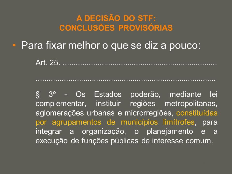 your name A DECISÃO DO STF: CONCLUSÕES PROVISÓRIAS Para fixar melhor o que se diz a pouco: Art. 25....................................................