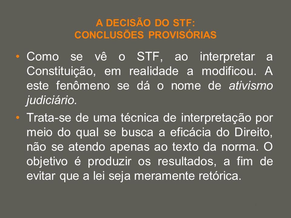 your name A DECISÃO DO STF: CONCLUSÕES PROVISÓRIAS Como se vê o STF, ao interpretar a Constituição, em realidade a modificou. A este fenômeno se dá o