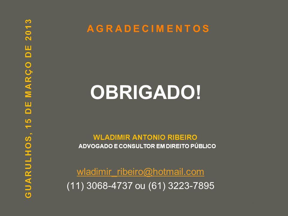 your name AGRADECIMENTOS OBRIGADO! WLADIMIR ANTONIO RIBEIRO ADVOGADO E CONSULTOR EM DIREITO PÚBLICO wladimir_ribeiro@hotmail.com (11) 3068-4737 ou (61