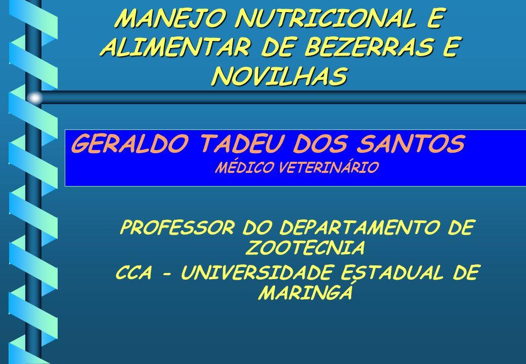 MANEJO NUTRICIONAL E ALIMENTAR DE BEZERRAS E NOVILHAS GERALDO TADEU DOS SANTOS MÉDICO VETERINÁRIO PROFESSOR DO DEPARTAMENTO DE ZOOTECNIA CCA - UNIVERS
