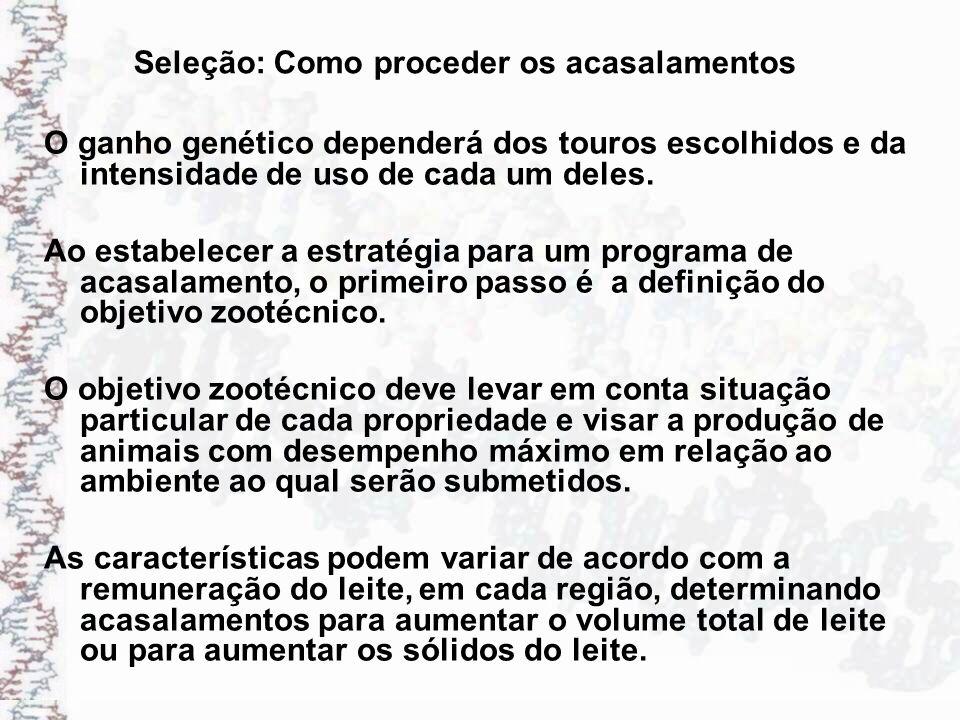 Seleção: Como proceder os acasalamentos O ganho genético dependerá dos touros escolhidos e da intensidade de uso de cada um deles. Ao estabelecer a es