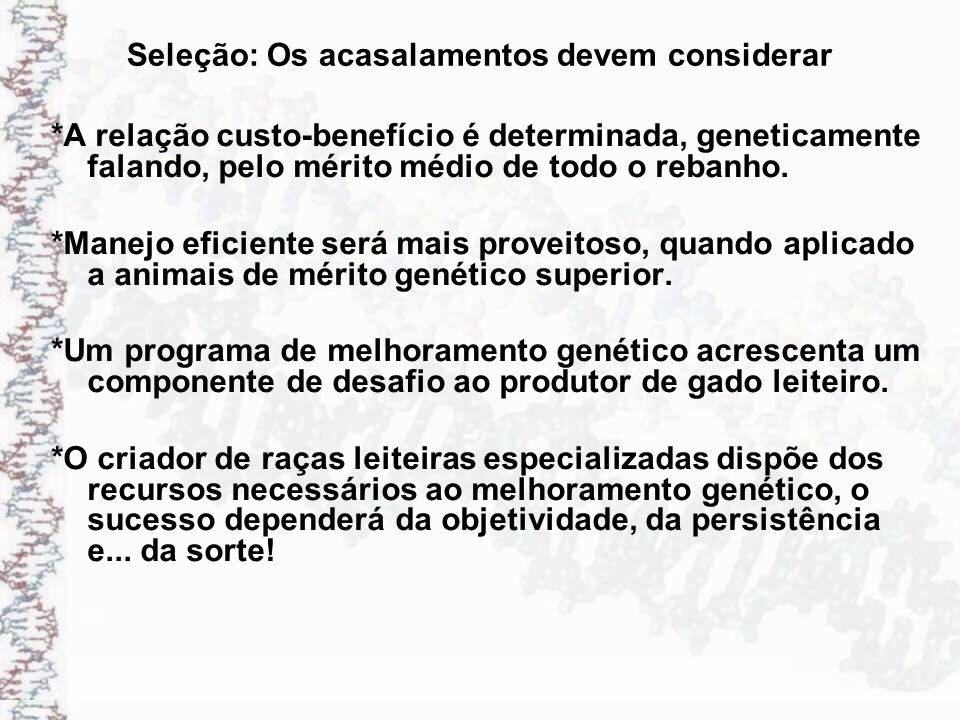 Seleção: Os acasalamentos devem considerar *A relação custo-benefício é determinada, geneticamente falando, pelo mérito médio de todo o rebanho. *Mane