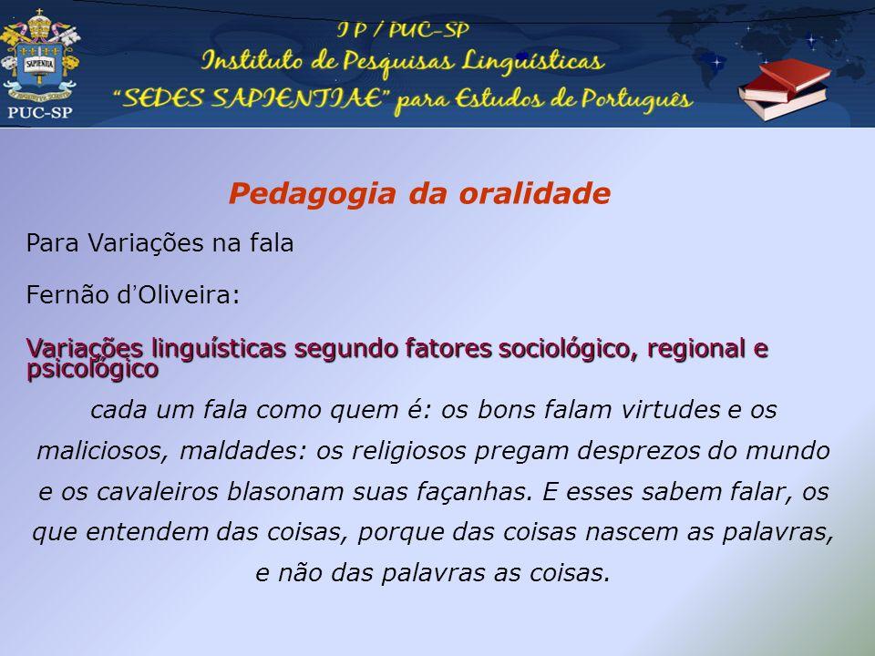 Pedagogia da oralidade Para Variações na fala Fernão dOliveira: Variações linguísticas segundo fatores sociológico, regional e psicológico cada um fal
