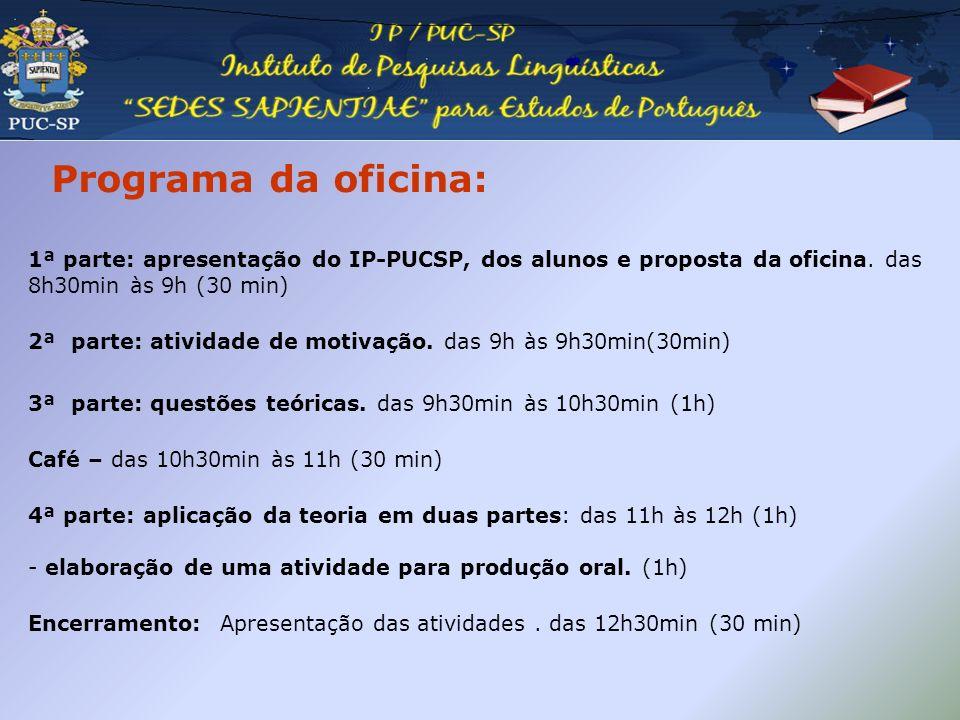 Programa da oficina: 1ª parte: apresentação do IP-PUCSP, dos alunos e proposta da oficina. das 8h30min às 9h (30 min) 2ª parte: atividade de motivação