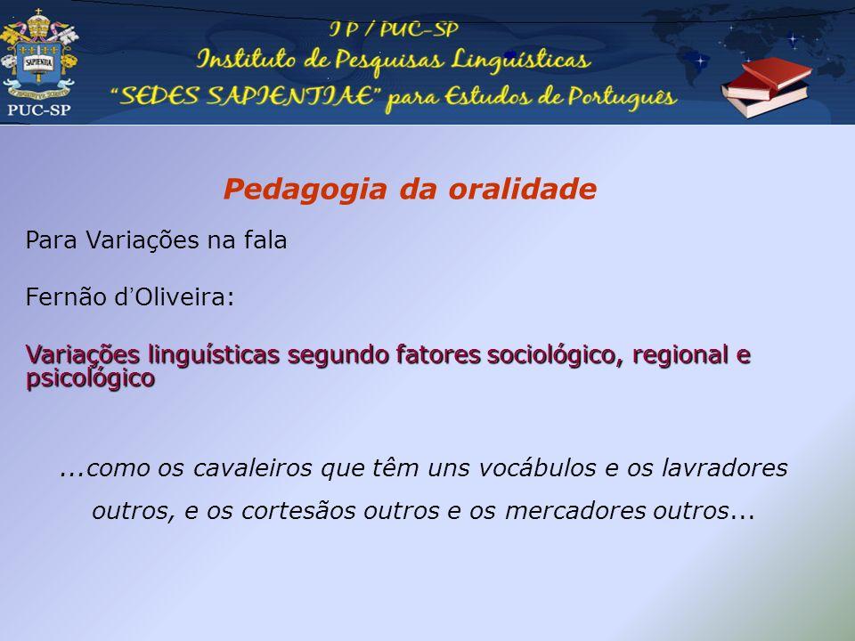 Pedagogia da oralidade Para Variações na fala Fernão dOliveira: Variações linguísticas segundo fatores sociológico, regional e psicológico...como os c