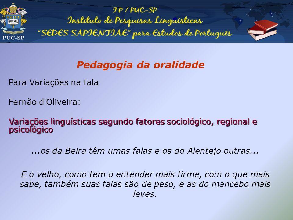 Pedagogia da oralidade Para Variações na fala Fernão dOliveira: Variações linguísticas segundo fatores sociológico, regional e psicológico...os da Bei