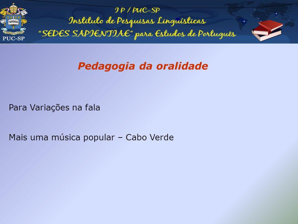 Pedagogia da oralidade Para Variações na fala Mais uma música popular – Cabo Verde