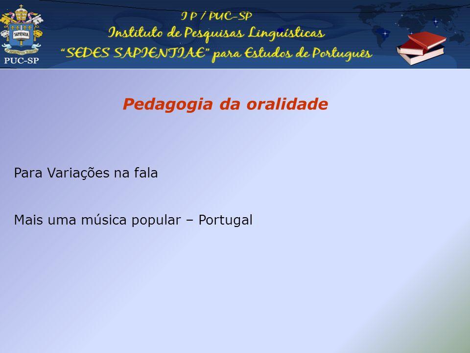 Pedagogia da oralidade Para Variações na fala Mais uma música popular – Portugal