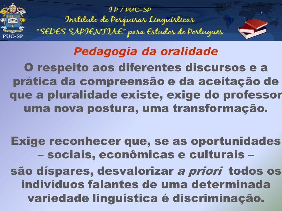 Pedagogia da oralidade O respeito aos diferentes discursos e a prática da compreensão e da aceitação de que a pluralidade existe, exige do professor u